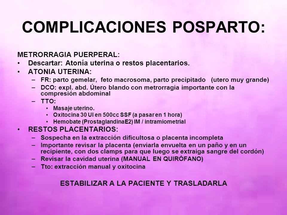 COMPLICACIONES POSPARTO: METRORRAGIA PUERPERAL: Descartar: Atonía uterina o restos placentarios. ATONIA UTERINA: –FR: parto gemelar, feto macrosoma, p