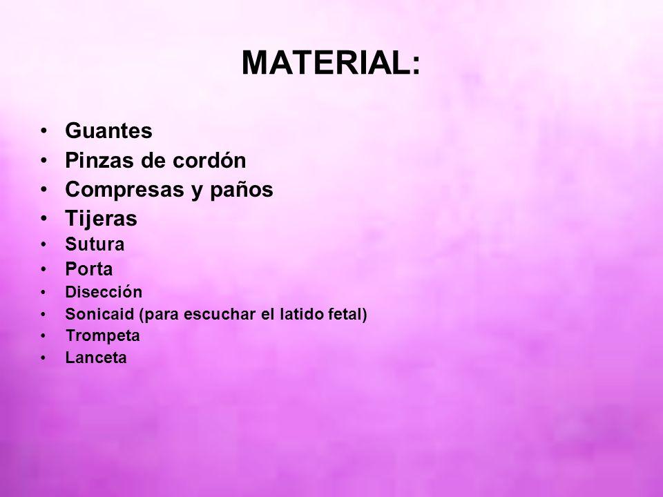MATERIAL: Guantes Pinzas de cordón Compresas y paños Tijeras Sutura Porta Disección Sonicaid (para escuchar el latido fetal) Trompeta Lanceta
