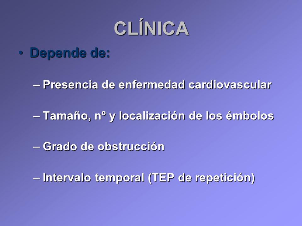 CLÍNICA Depende de:Depende de: –Presencia de enfermedad cardiovascular –Tamaño, nº y localización de los émbolos –Grado de obstrucción –Intervalo temp