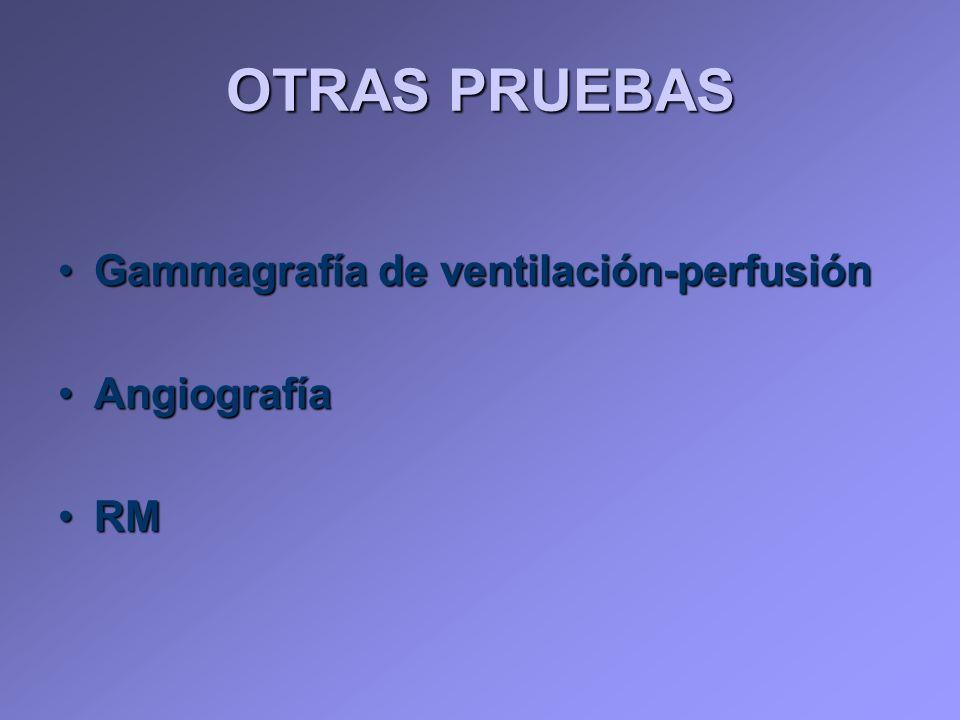 OTRAS PRUEBAS Gammagrafía de ventilación-perfusiónGammagrafía de ventilación-perfusión AngiografíaAngiografía RMRM