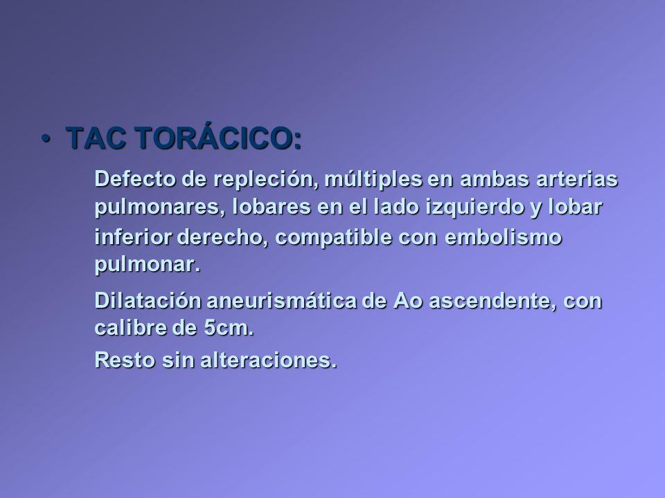 TAC TORÁCICO:TAC TORÁCICO: Defecto de repleción, múltiples en ambas arterias pulmonares, lobares en el lado izquierdo y lobar inferior derecho, compat
