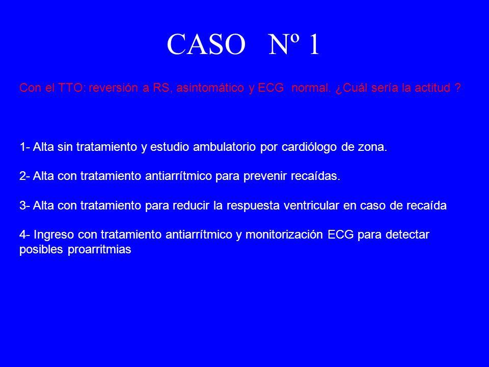 Con el TTO: reversión a RS, asintomático y ECG normal. ¿Cuál sería la actitud ? 1- Alta sin tratamiento y estudio ambulatorio por cardiólogo de zona.