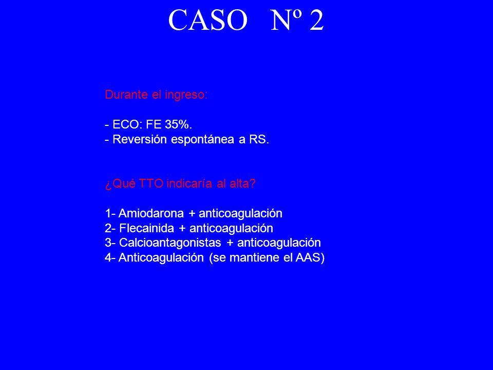 Durante el ingreso: - ECO: FE 35%. - Reversión espontánea a RS. ¿Qué TTO indicaría al alta? 1- Amiodarona + anticoagulación 2- Flecainida + anticoagul