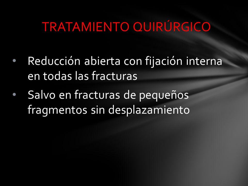 Reducción abierta con fijación interna en todas las fracturas Salvo en fracturas de pequeños fragmentos sin desplazamiento TRATAMIENTO QUIRÚRGICO
