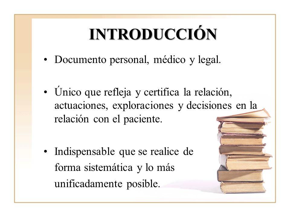 INTRODUCCIÓN Documento personal, médico y legal. Único que refleja y certifica la relación, actuaciones, exploraciones y decisiones en la relación con