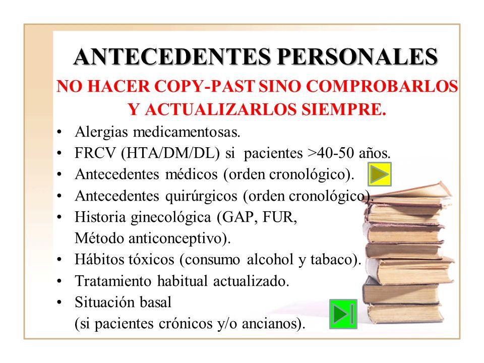ANTECEDENTES PERSONALES NO HACER COPY-PAST SINO COMPROBARLOS Y ACTUALIZARLOS SIEMPRE. Alergias medicamentosas. FRCV (HTA/DM/DL) si pacientes >40-50 añ