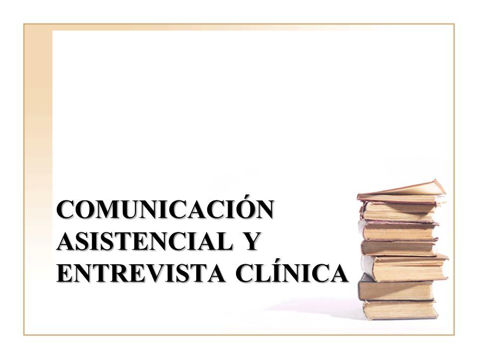 COMUNICACIÓN ASISTENCIAL Y ENTREVISTA CLÍNICA