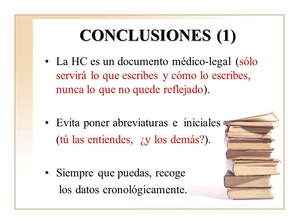 CONCLUSIONES (1) La HC es un documento médico-legal (sólo servirá lo que escribes y cómo lo escribes, nunca lo que no quede reflejado). Evita poner ab