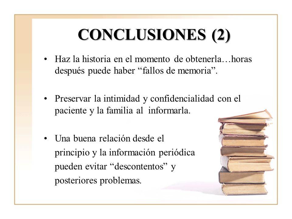 CONCLUSIONES (2) Haz la historia en el momento de obtenerla…horas después puede haber fallos de memoria. Preservar la intimidad y confidencialidad con
