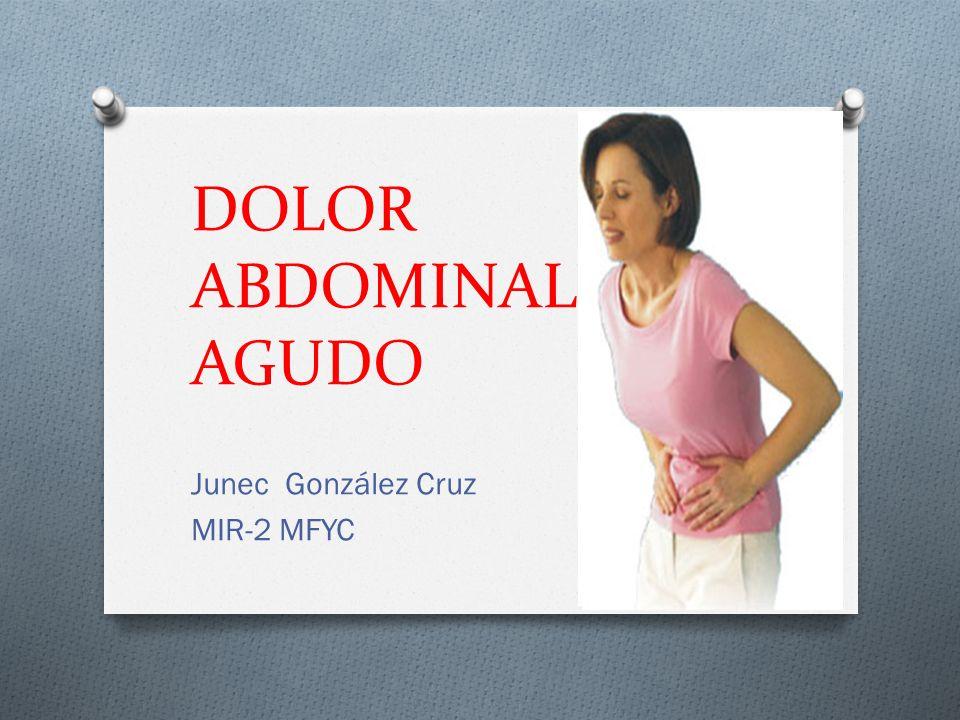 DOLOR ABDOMINAL AGUDO Junec González Cruz MIR-2 MFYC