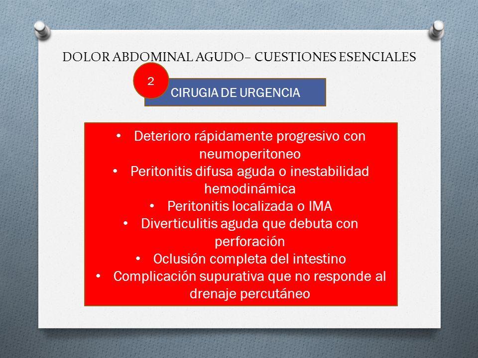 DOLOR ABDOMINAL AGUDO– CUESTIONES ESENCIALES CIRUGIA DE URGENCIA Deterioro rápidamente progresivo con neumoperitoneo Peritonitis difusa aguda o inesta