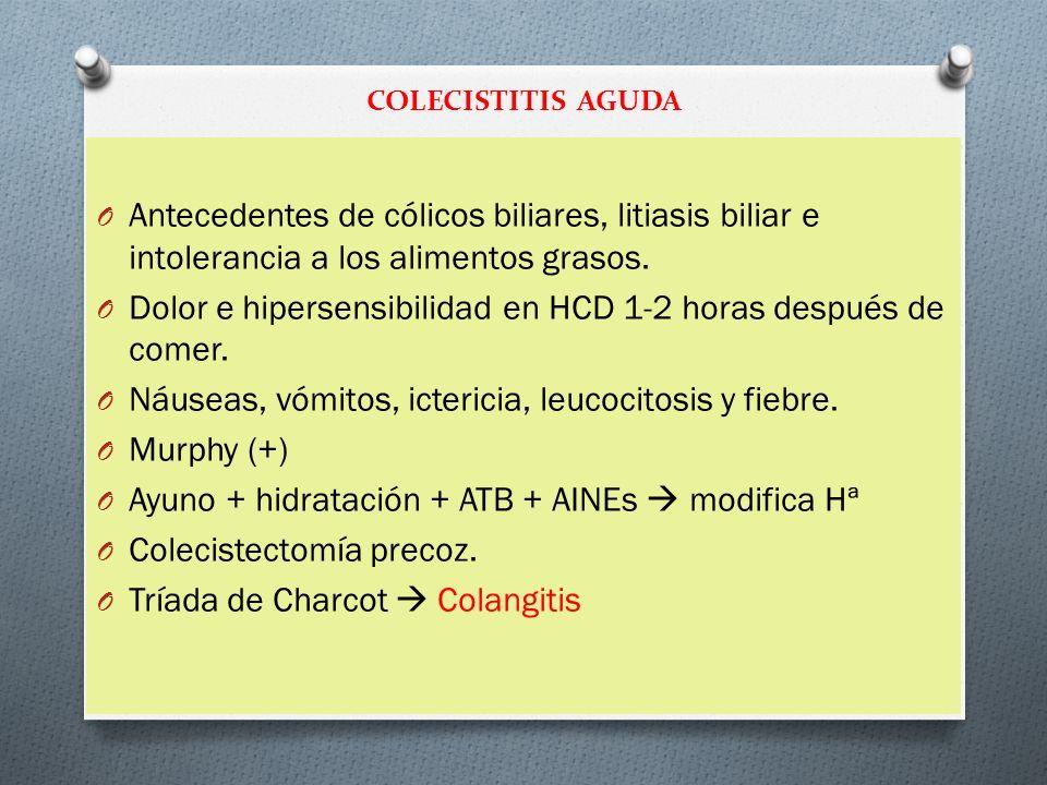 COLECISTITIS AGUDA O Antecedentes de cólicos biliares, litiasis biliar e intolerancia a los alimentos grasos. O Dolor e hipersensibilidad en HCD 1-2 h