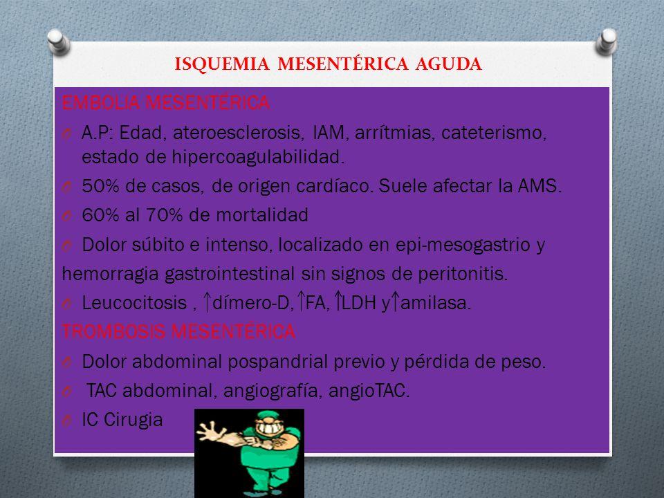 EMBOLIA MESENTÉRICA O A.P: Edad, ateroesclerosis, IAM, arrítmias, cateterismo, estado de hipercoagulabilidad. O 50% de casos, de origen cardíaco. Suel