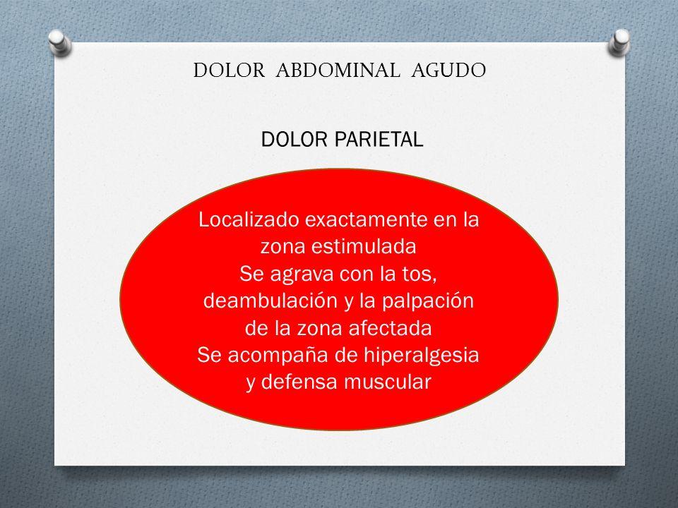 DOLOR ABDOMINAL AGUDO DOLOR PARIETAL Localizado exactamente en la zona estimulada Se agrava con la tos, deambulación y la palpación de la zona afectad
