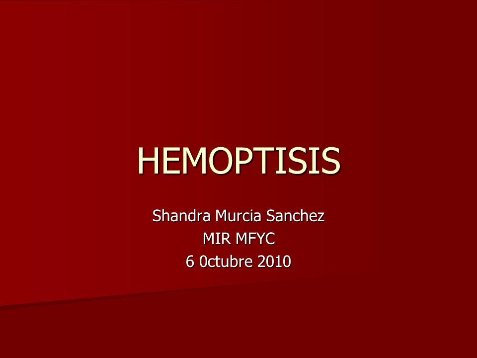 HEMOPTISIS Shandra Murcia Sanchez MIR MFYC 6 0ctubre 2010