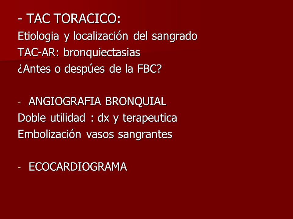 - TAC TORACICO: Etiologia y localización del sangrado TAC-AR: bronquiectasias ¿Antes o despúes de la FBC? - ANGIOGRAFIA BRONQUIAL Doble utilidad : dx