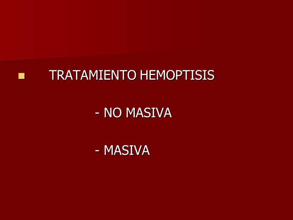 TRATAMIENTO HEMOPTISIS TRATAMIENTO HEMOPTISIS - NO MASIVA - NO MASIVA - MASIVA - MASIVA
