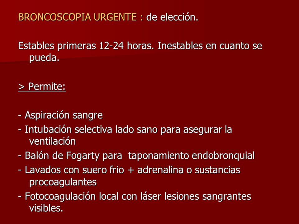 BRONCOSCOPIA URGENTE : de elección. Estables primeras 12-24 horas. Inestables en cuanto se pueda. > Permite: - Aspiración sangre - Intubación selectiv