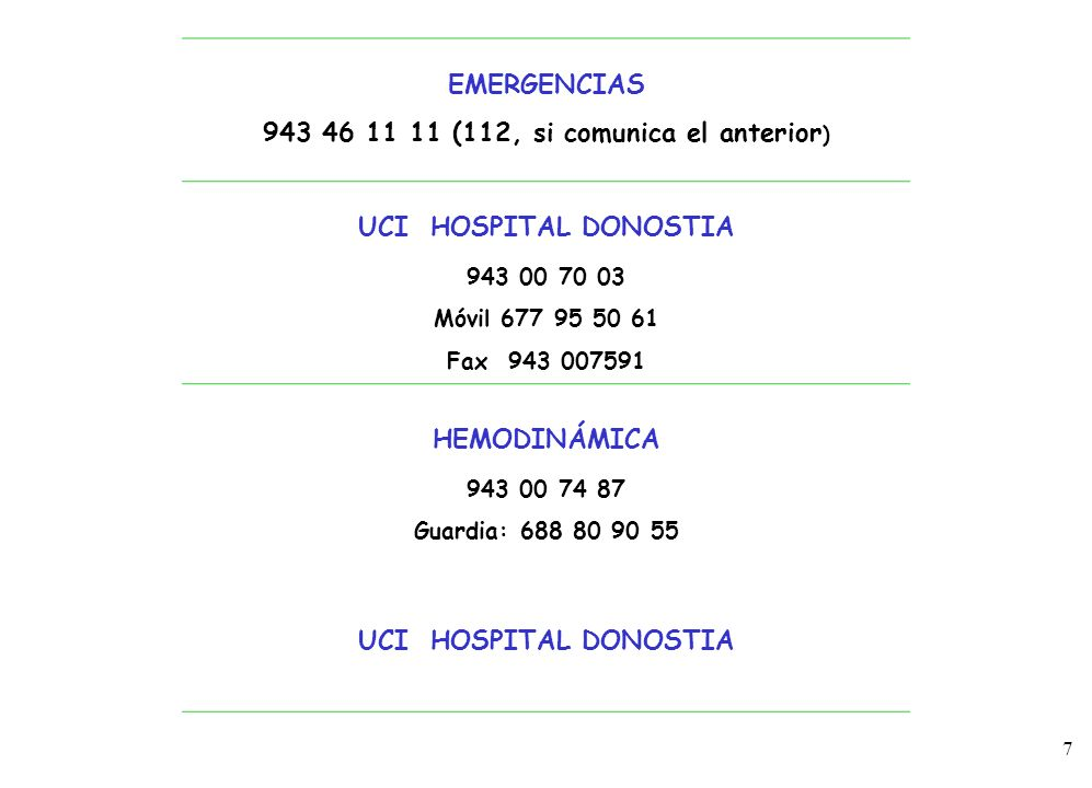 7 3 EMERGENCIAS 943 46 11 11 (112, si comunica el anterior ) UCI HOSPITAL DONOSTIA 943 00 70 03 Móvil 677 95 50 61 Fax 943 007591 HEMODINÁMICA 943 00