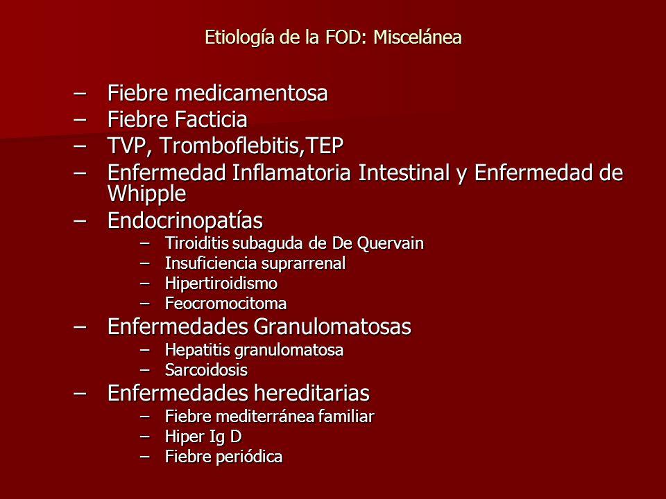 Etiología de la FOD: Miscelánea –Fiebre medicamentosa –Fiebre Facticia –TVP, Tromboflebitis,TEP –Enfermedad Inflamatoria Intestinal y Enfermedad de Wh