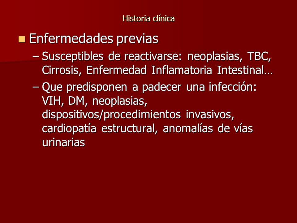 Historia clínica Enfermedades previas Enfermedades previas –Susceptibles de reactivarse: neoplasias, TBC, Cirrosis, Enfermedad Inflamatoria Intestinal