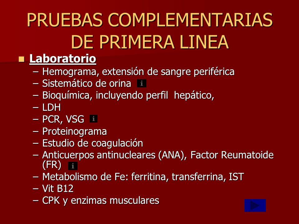 PRUEBAS COMPLEMENTARIAS DE PRIMERA LINEA Laboratorio Laboratorio –Hemograma, extensión de sangre periférica –Sistemático de orina –Bioquímica, incluye