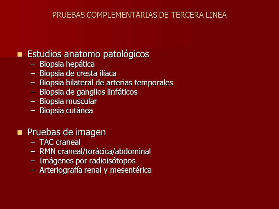 PRUEBAS COMPLEMENTARIAS DE TERCERA LINEA Estudios anatomo patológicos Estudios anatomo patológicos –Biopsia hepática –Biopsia de cresta ilíaca –Biopsi
