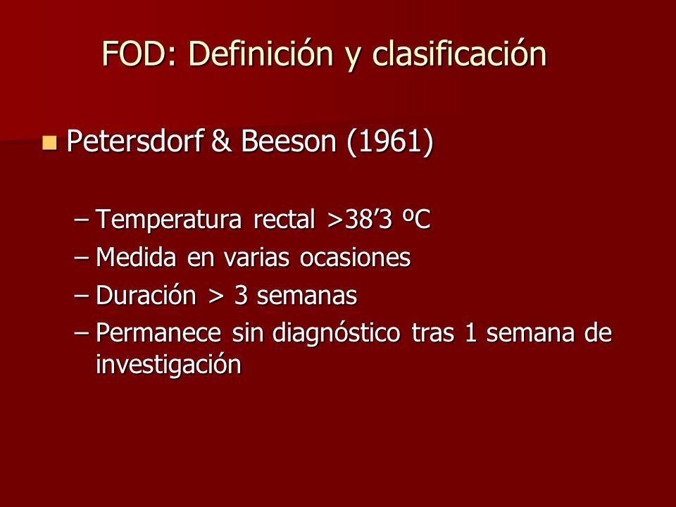 Petersdorf & Beeson (1961) Petersdorf & Beeson (1961) –Temperatura rectal >383 ºC –Medida en varias ocasiones –Duración > 3 semanas –Permanece sin dia