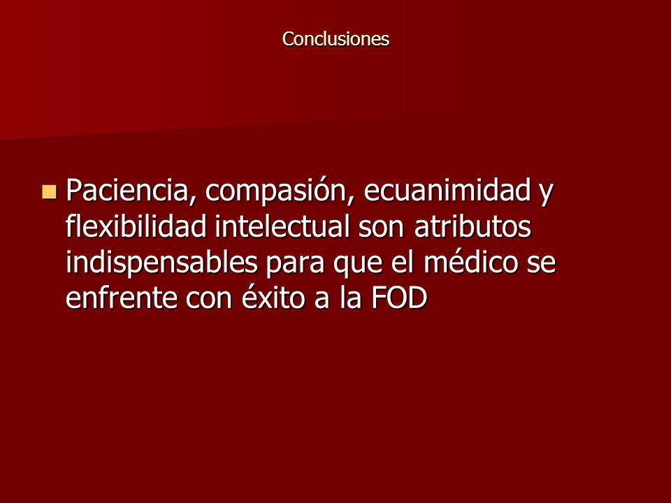 Conclusiones Paciencia, compasión, ecuanimidad y flexibilidad intelectual son atributos indispensables para que el médico se enfrente con éxito a la F