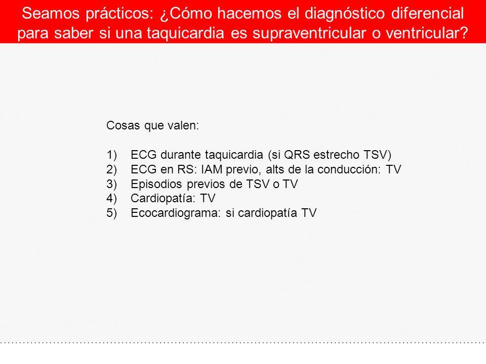 Seamos prácticos: ¿Cómo hacemos el diagnóstico diferencial para saber si una taquicardia es supraventricular o ventricular? Cosas que valen: 1)ECG dur