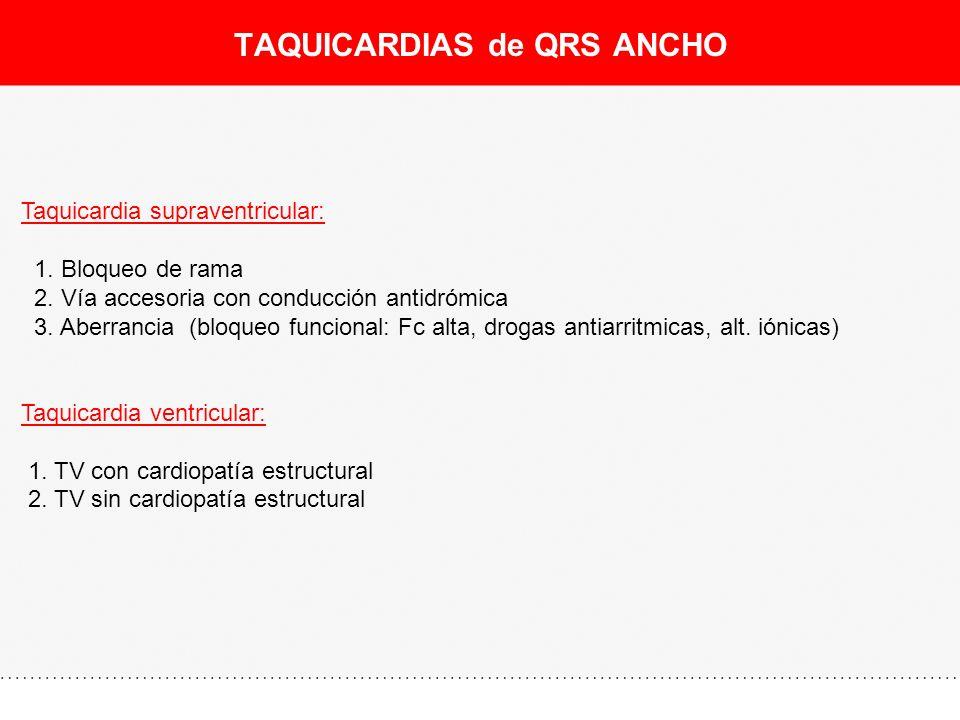TAQUICARDIAS de QRS ANCHO Taquicardia supraventricular: 1. Bloqueo de rama 2. Vía accesoria con conducción antidrómica 3. Aberrancia (bloqueo funciona