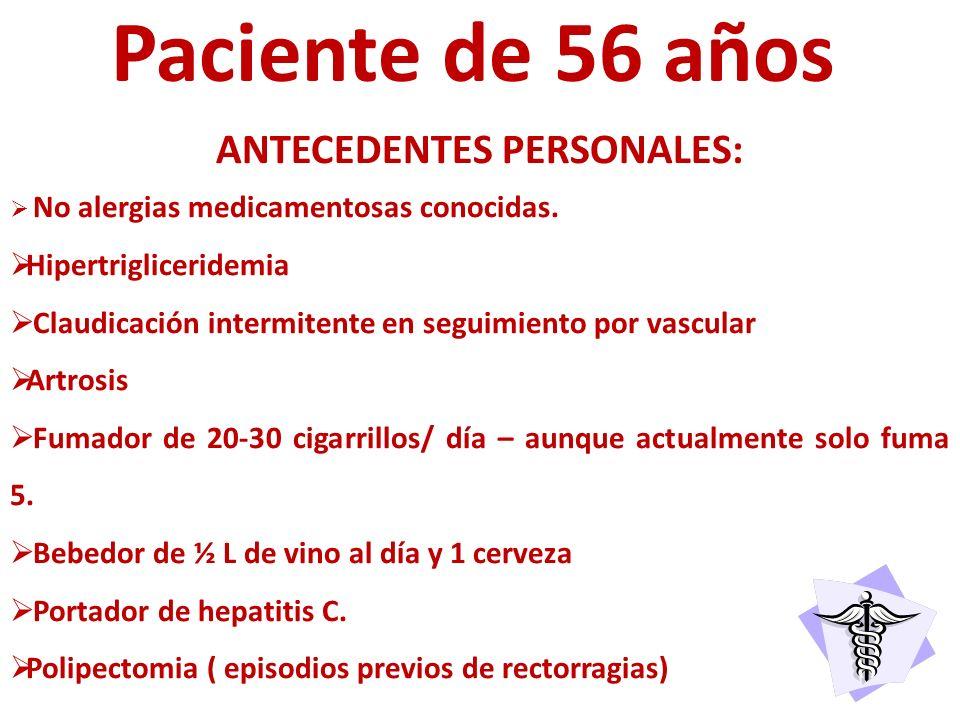 Paciente de 56 años ANTECEDENTES PERSONALES: No alergias medicamentosas conocidas. Hipertrigliceridemia Claudicación intermitente en seguimiento por v