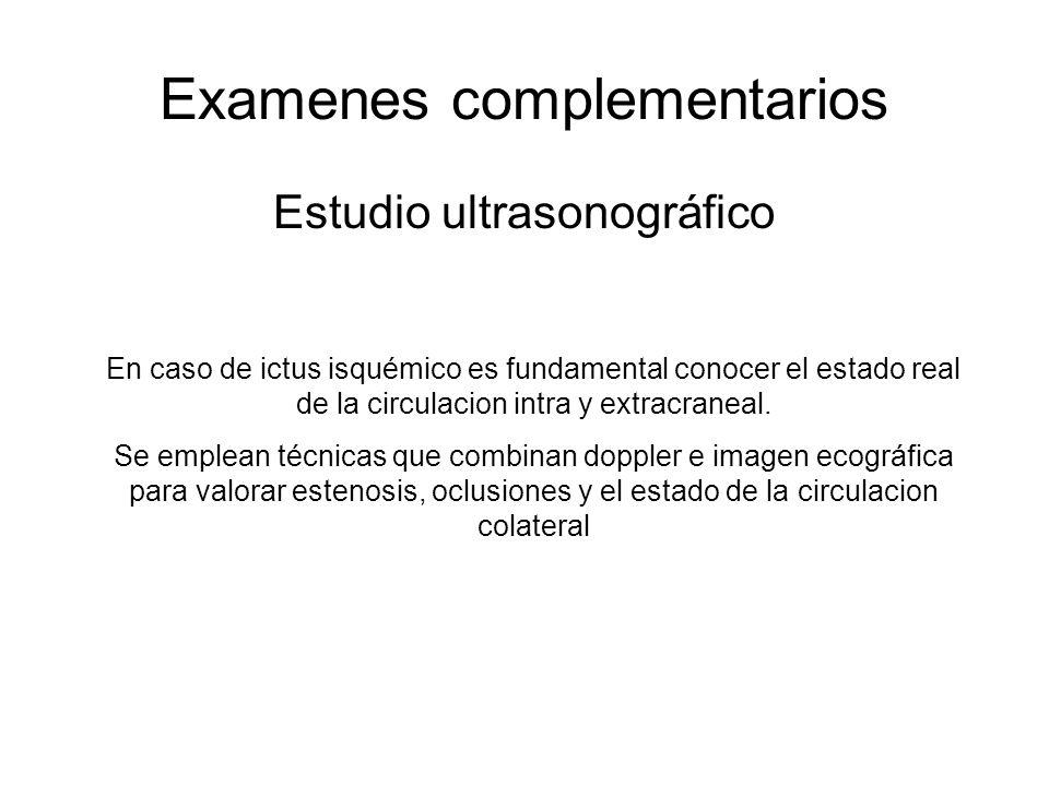 Examenes complementarios Estudio ultrasonográfico En caso de ictus isquémico es fundamental conocer el estado real de la circulacion intra y extracran