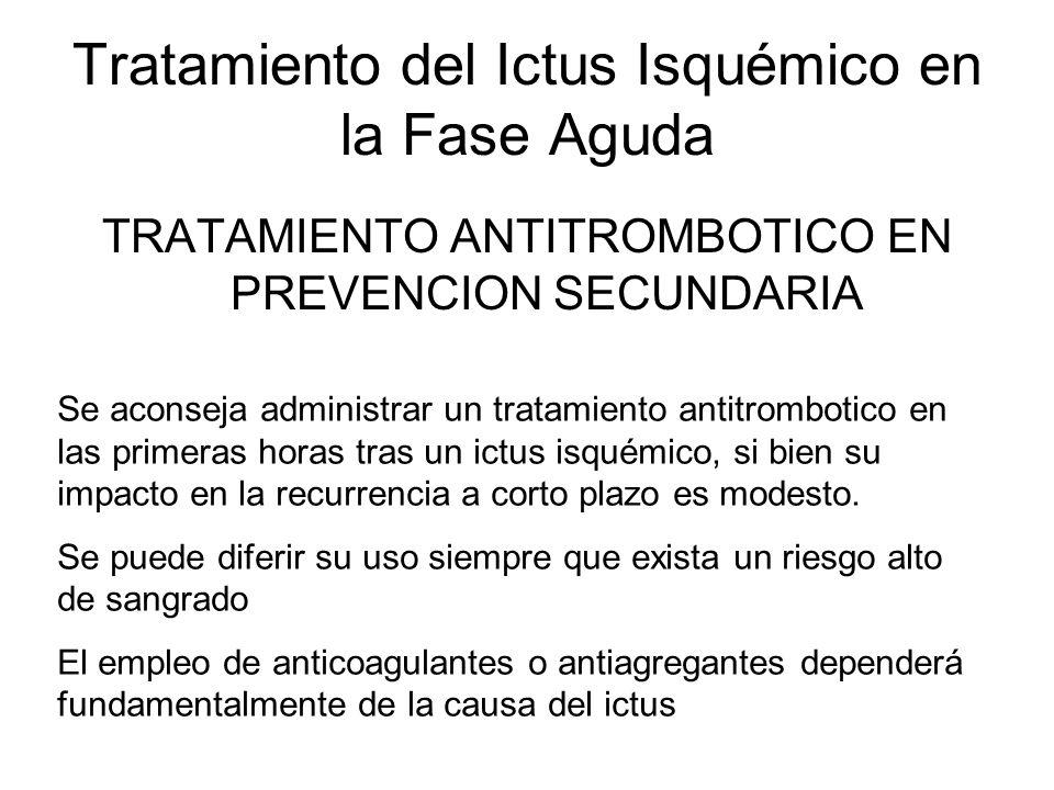 Tratamiento del Ictus Isquémico en la Fase Aguda TRATAMIENTO ANTITROMBOTICO EN PREVENCION SECUNDARIA Se aconseja administrar un tratamiento antitrombo