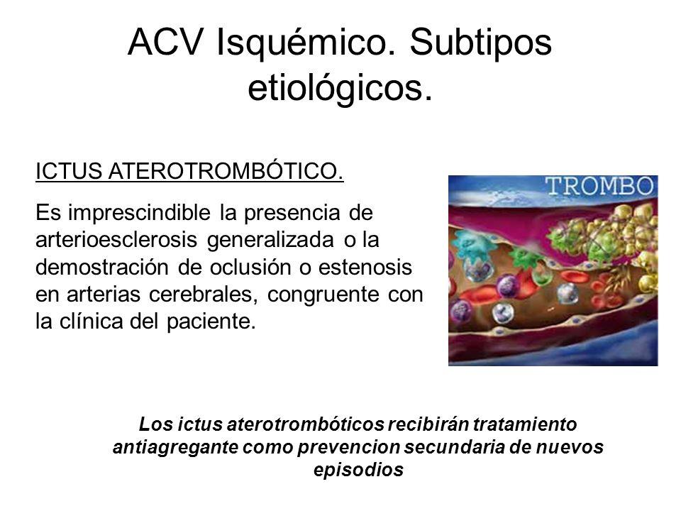 ACV Isquémico. Subtipos etiológicos. ICTUS ATEROTROMBÓTICO. Es imprescindible la presencia de arterioesclerosis generalizada o la demostración de oclu