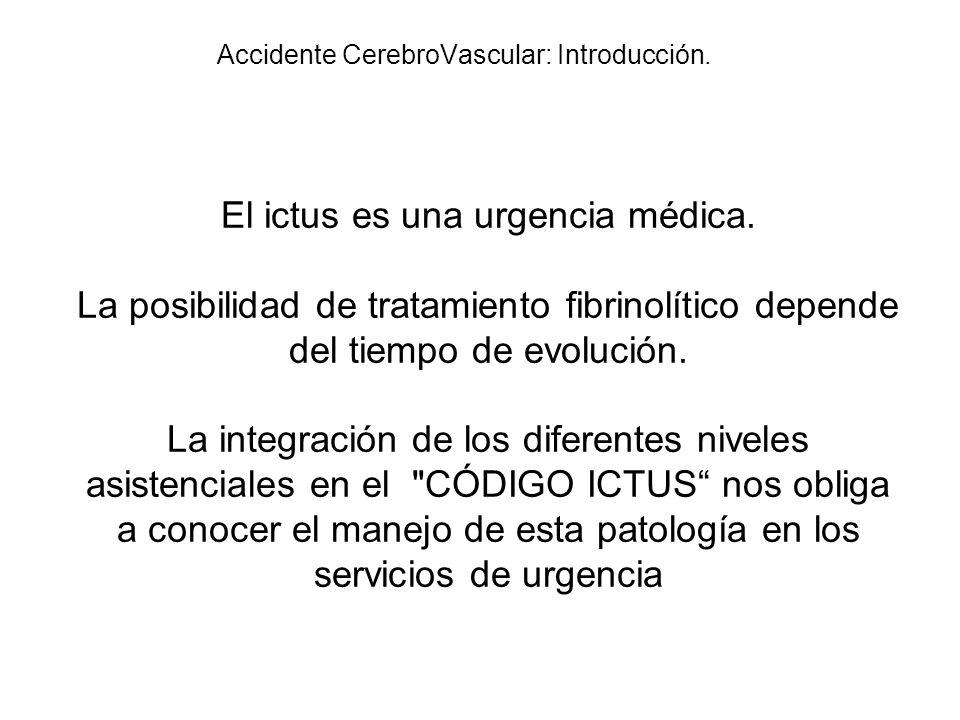 El ictus es una urgencia médica. La posibilidad de tratamiento fibrinolítico depende del tiempo de evolución. La integración de los diferentes niveles