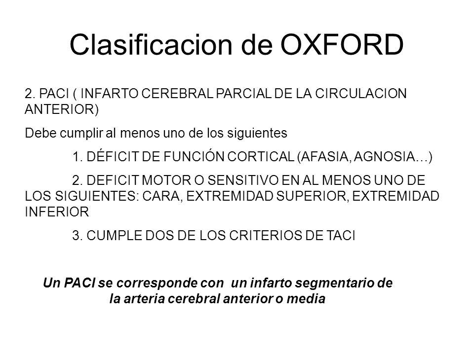 Clasificacion de OXFORD 2. PACI ( INFARTO CEREBRAL PARCIAL DE LA CIRCULACION ANTERIOR) Debe cumplir al menos uno de los siguientes 1. DÉFICIT DE FUNCI