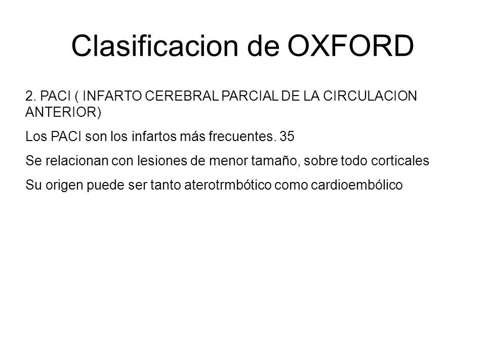 Clasificacion de OXFORD 2. PACI ( INFARTO CEREBRAL PARCIAL DE LA CIRCULACION ANTERIOR) Los PACI son los infartos más frecuentes. 35 Se relacionan con
