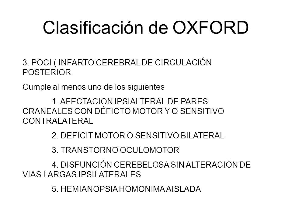 Clasificación de OXFORD 3. POCI ( INFARTO CEREBRAL DE CIRCULACIÓN POSTERIOR Cumple al menos uno de los siguientes 1. AFECTACION IPSIALTERAL DE PARES C