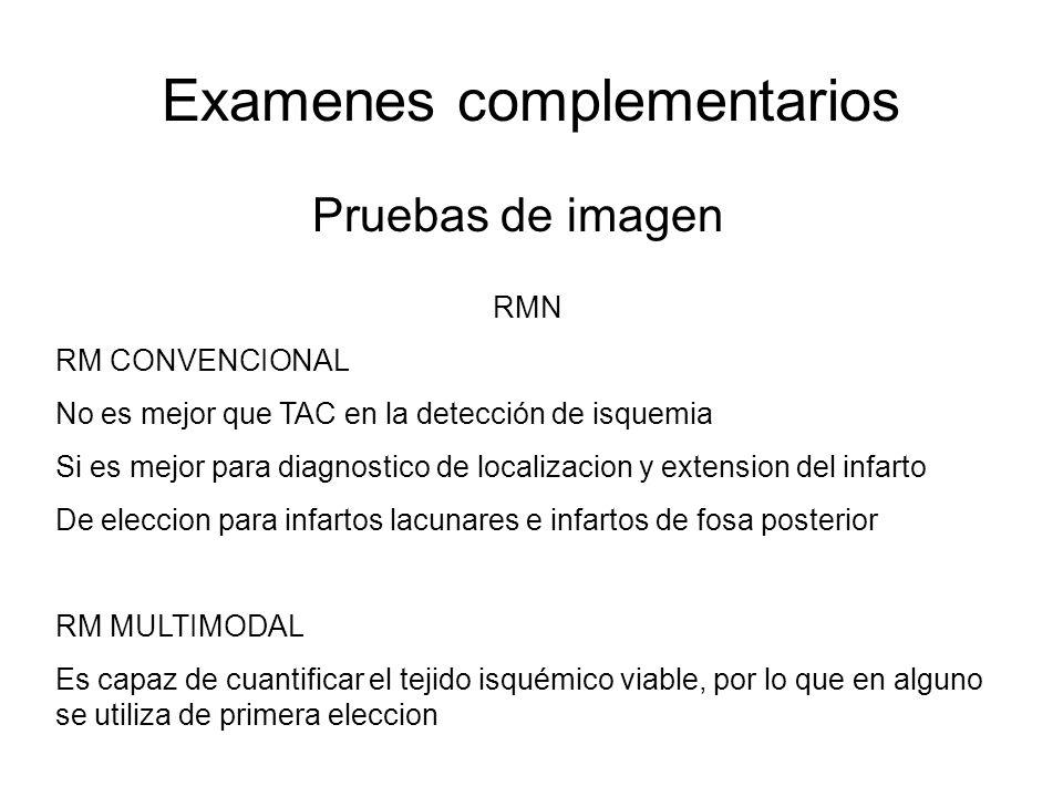 Examenes complementarios Pruebas de imagen RMN RM CONVENCIONAL No es mejor que TAC en la detección de isquemia Si es mejor para diagnostico de localiz