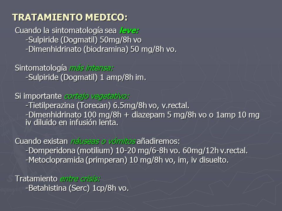 TRATAMIENTO MEDICO: Cuando la sintomatología sea leve: -Sulpiride (Dogmatil) 50mg/8h vo -Dimenhidrinato (biodramina) 50 mg/8h vo. Sintomatología más i