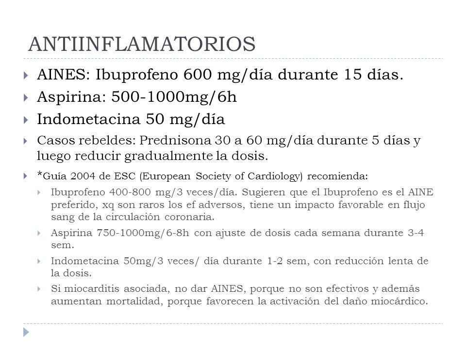 ANTIINFLAMATORIOS AINES: Ibuprofeno 600 mg/día durante 15 días. Aspirina: 500-1000mg/6h Indometacina 50 mg/día Casos rebeldes: Prednisona 30 a 60 mg/d