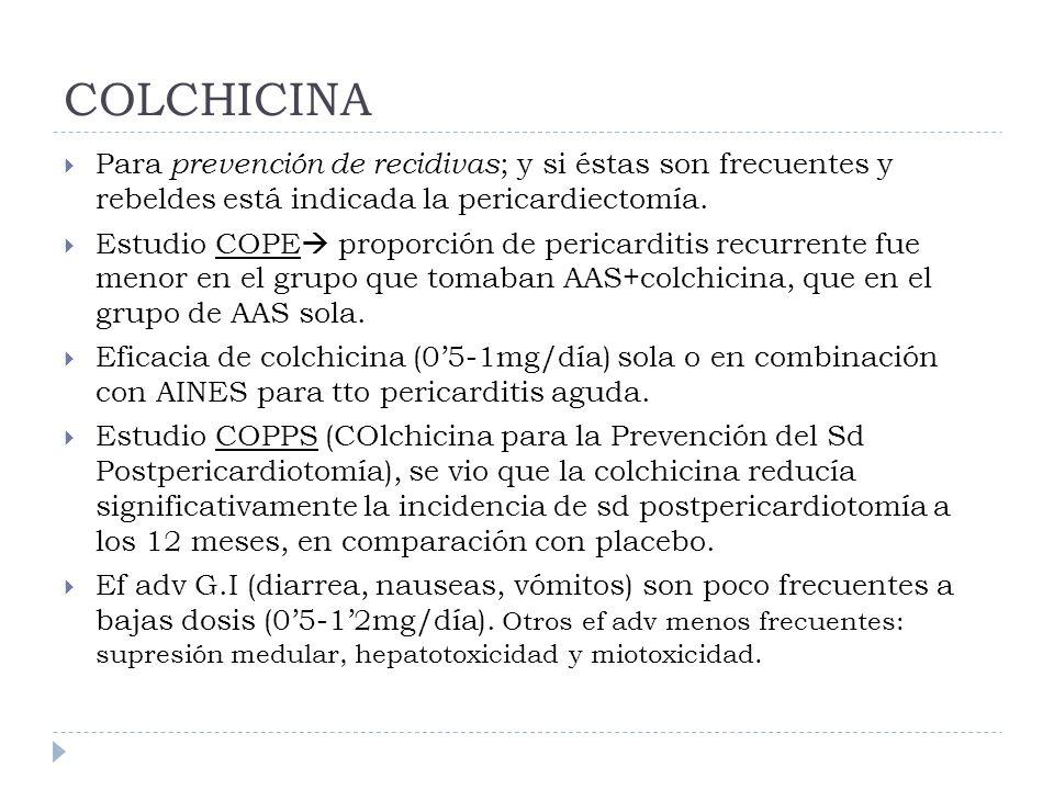 COLCHICINA Para prevención de recidivas ; y si éstas son frecuentes y rebeldes está indicada la pericardiectomía. Estudio COPE proporción de pericardi