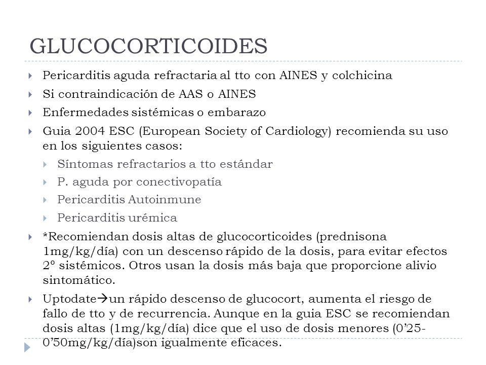 GLUCOCORTICOIDES Pericarditis aguda refractaria al tto con AINES y colchicina Si contraindicación de AAS o AINES Enfermedades sistémicas o embarazo Gu
