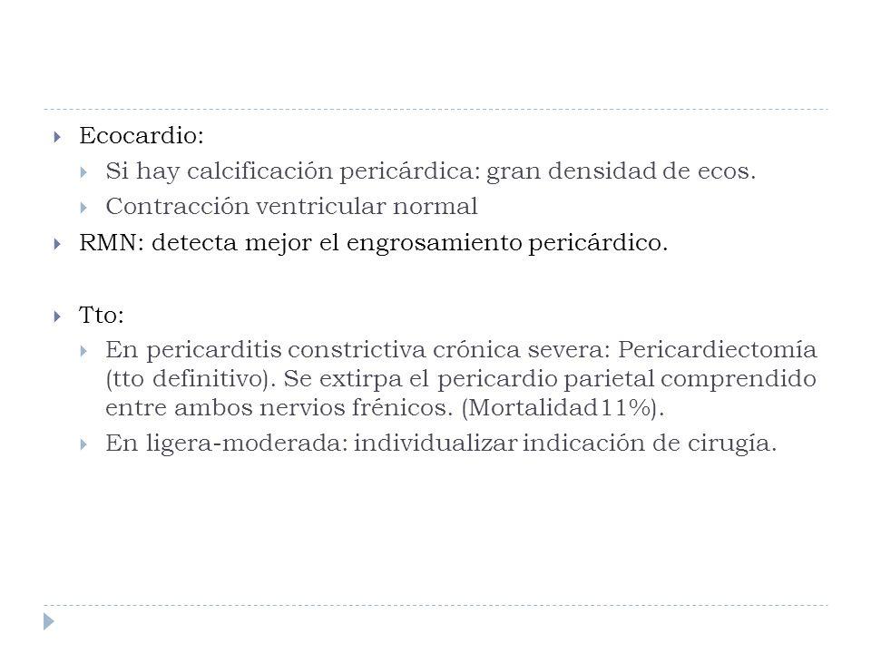 Ecocardio: Si hay calcificación pericárdica: gran densidad de ecos. Contracción ventricular normal RMN: detecta mejor el engrosamiento pericárdico. Tt