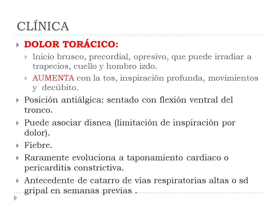 CLÍNICA DOLOR TORÁCICO: Inicio brusco, precordial, opresivo, que puede irradiar a trapecios, cuello y hombro izdo. AUMENTA con la tos, inspiración pro