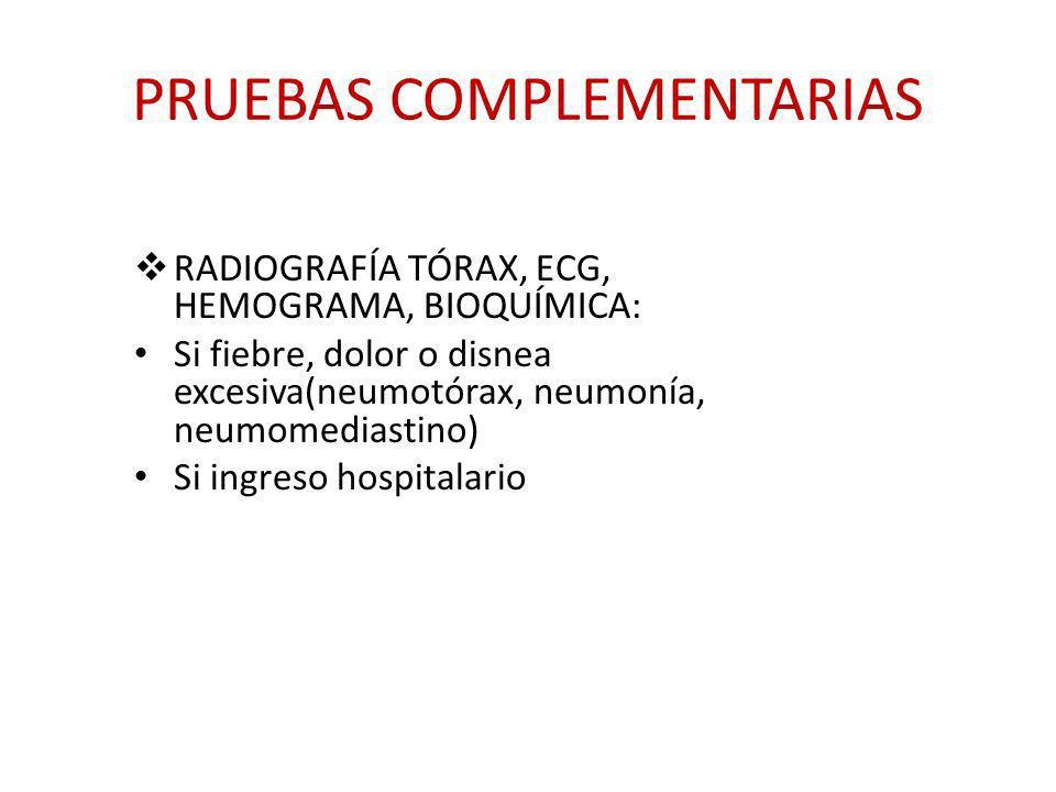 PRUEBAS COMPLEMENTARIAS RADIOGRAFÍA TÓRAX, ECG, HEMOGRAMA, BIOQUÍMICA: Si fiebre, dolor o disnea excesiva(neumotórax, neumonía, neumomediastino) Si in