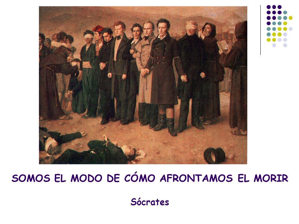 SOMOS EL MODO DE CÓMO AFRONTAMOS EL MORIR Sócrates