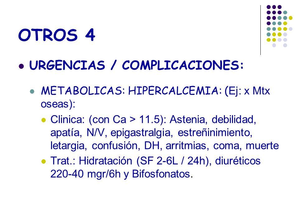 OTROS 4 URGENCIAS / COMPLICACIONES: METABOLICAS: HIPERCALCEMIA: ( Ej: x Mtx oseas): Clinica: (con Ca > 11.5): Astenia, debilidad, apatía, N/V, epigast