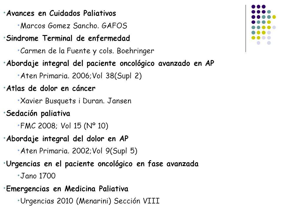 Avances en Cuidados Paliativos Marcos Gomez Sancho. GAFOS Sindrome Terminal de enfermedad Carmen de la Fuente y cols. Boehringer Abordaje integral del